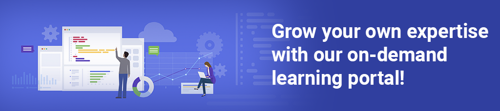 Grow your own expertise  with our on-demand  learning portal!